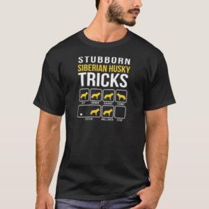 Siberian Husky Stubborn Tricks T-Shirt