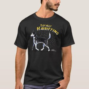 Siberian Husky Totally Hairifying T-Shirt