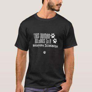 This Human Belongs to a Miniature Schnauzer T-Shirt