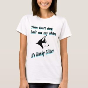 This isn't dog hair, it's husky glitter T-Shirt