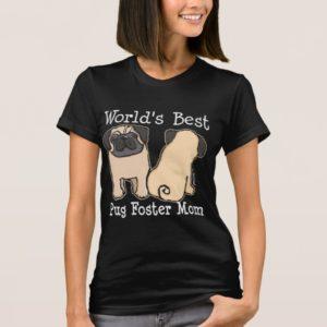 World's Best Pug Foster Mom T-Shirt